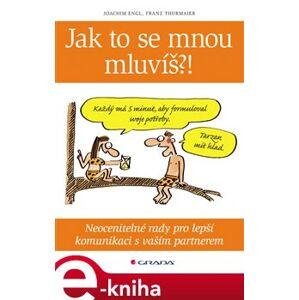 Jak to se mnou mluvíš?!. Neocenitelné rady pro lepší komunikaci s vaším partnerem - Joachim Engl, Franz Thurmaier e-kniha