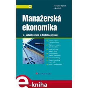Manažerská ekonomika. 5., aktualizované a doplněné vydání - Miloslav Synek, kolektiv e-kniha