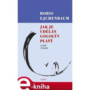 Jak je udělán Gogolův Plášť a jiné studie - Boris Ejchenbaum e-kniha