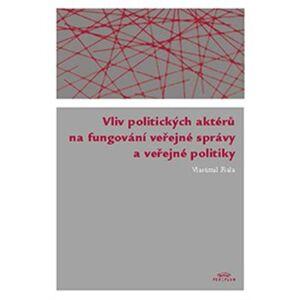 Vliv politických aktérů na fungování veřejné správy a veřejné politiky - Vlastimil Fiala