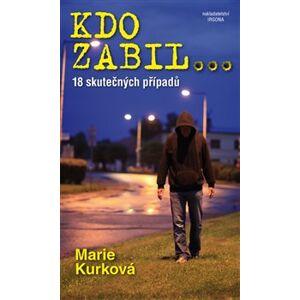 Kdo zabil.... 18 skutečných případů - Marie Kurková