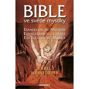 Bible ve světle mystiky. Evangelium sv. Matouše, Evangelium sv. Lukáše, Evangelium sv. Marka - Karel Weinfurter