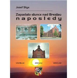 Zapadalo slunce nad Breslau naposledy - Josef Styx