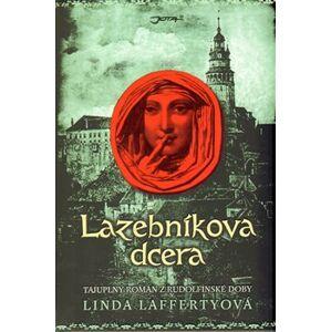 Lazebníkova dcera. Tajuplný román z Rudolfínské doby - Linda Laffertyová
