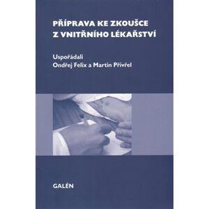 Příprava ke zkoušce z vnitřního lékařství - Ondřej Felix, Martin Přivřel