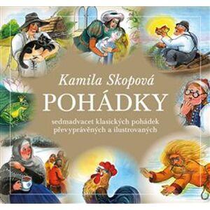 Pohádky. Sedmadvacet klasických pohádek převyprávěných a ilustrovaných - Kamila Skopová