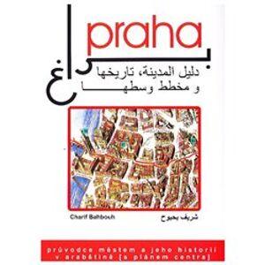 Praha, průvodce městem a jeho historií v arabštině. s barevným plánem centra města - Charif Bahbouh