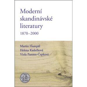 Moderní skandinávské literatury 1870-2000 - Martin Humpál, Helena Kadečková, Viola Parente-Čapková