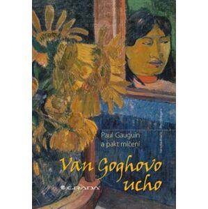 Van Goghovo ucho. Paul Gauguin a pakt mlčení - Hans Kaufmann, Rita Wildegans