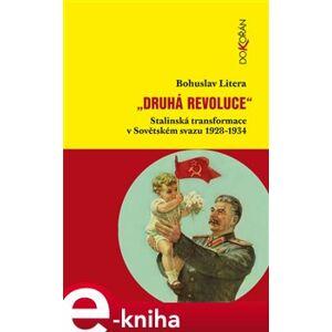 Druhá revoluce. Stalinská transformace v Sovětském svazu 1928-1934 - Bohuslav Litera e-kniha