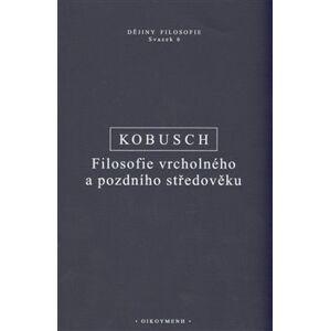 Filosofie vrcholného a pozdního středověku - Theo Kobusch