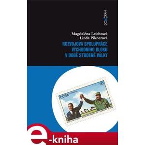 Rozvojová spolupráce východního bloku v době studené války - Magdaléna Leichtová, Linda Piknerová e-kniha