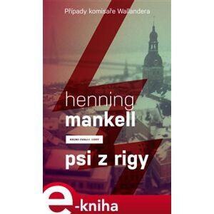 Psi z Rigy. Případy komisaře Wallendera - Henning Mankell e-kniha