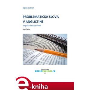 Problematická slova v angličtině. anglicko-český slovník - Jozef Petro e-kniha
