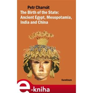 The Birth of the State. Ancient Egypt, Mesopotamia, India and China - Petr Charvát e-kniha