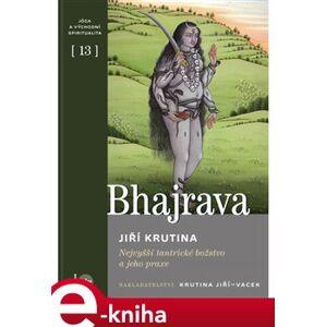 Bhajrava. Nejvyšší tantrické božstvo a jeho praxe - Jiří Krutina e-kniha