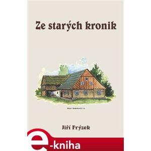 Ze starých kronik - Jiří Frýzek e-kniha