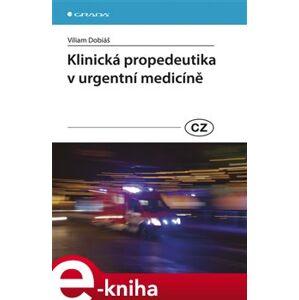Klinická propedeutika v urgentní medicíně - Viliam Dobiáš e-kniha