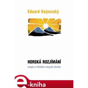 Horská rozjímání. eseje o hledání smyslu života - Eduard Kejnovský e-kniha