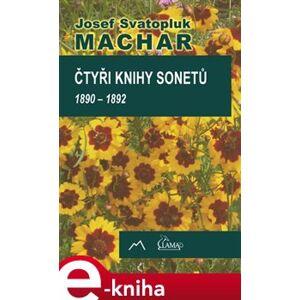 Čtyři knihy sonetů. 1890 - 1892 - Josef Svatopluk Machar e-kniha