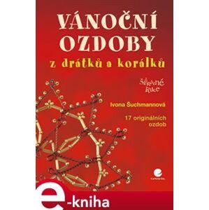 Vánoční ozdoby z drátků a korálků - Šuchmannová e-kniha
