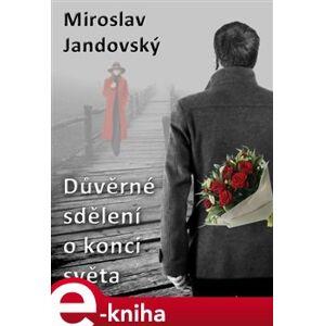 Důvěrné sdělení o konci světa - Miroslav Jandovský e-kniha