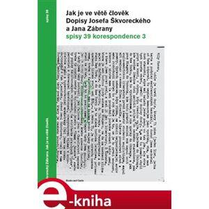 Jak je ve větě člověk. Dopisy Josefa Škvoreckého a Jana Zábrany - Josef Škvorecký e-kniha