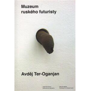 Muzeum ruského futuristy - Avděj Ter-Oganjan