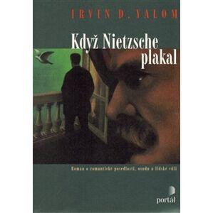 Když Nietzsche plakal. Román o romantické posedlosti, osudu a lidské vůli - Irvin D. Yalom