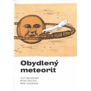Obydlený meteorit - Miloš Kysilka, Hana Tonzarová, Jiří Weinberger