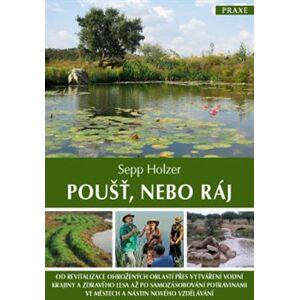 Poušť, nebo ráj. Od revitalizace ohrožených oblastí přes vytváření vodní krajiny a zdravého lesa - Sepp Holzer