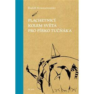 Plachetnicí kolem světa pro pírko tučňáka - Rudolf Krautschneider