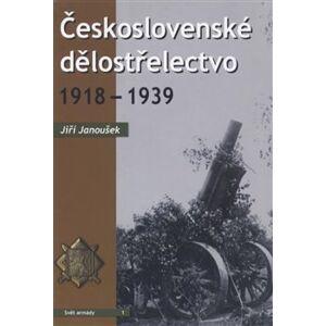 Československé dělostřelectvo 1918 - 1939 - Jiří Janoušek