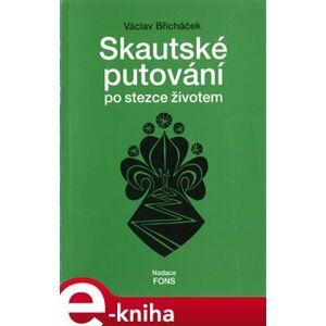 Skautské putování po stezce životem - Václav Břicháček e-kniha