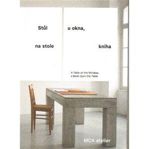 Stůl u okna, na stole kniha. A Table at the Window, a Book Upon the Table - Pavla Melková, Jana Tichá