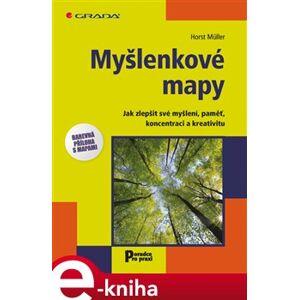 Myšlenkové mapy. Jak zlepšit své myšlení, paměť, koncentraci a kreativitu - Horst Müller e-kniha