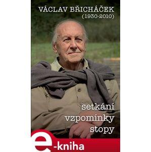 Václav Břicháček – Setkání, stopy, vzpomínky - Václav Břicháček e-kniha