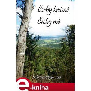 Čechy krásné, Čechy mé - Miloslava Rýznarová e-kniha