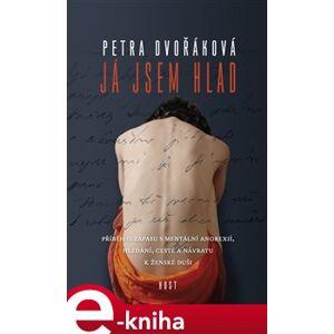 Já jsem hlad - Petra Dvořáková e-kniha