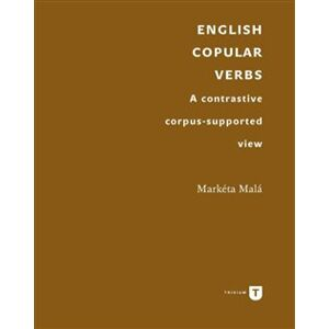 English Copular Verbs. A contrastive corpus-supported view - Markéta Malá