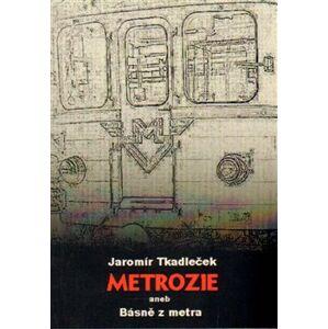 Metrozie aneb Básně z metra - Jaromír Tkadleček