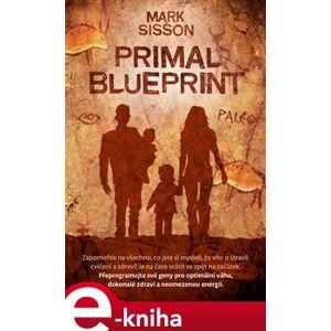 Primal Blueprint. Přeprogramujte své geny pro optimální váhu, dokonalé zdraví a neomezenou energii - Mark Sisson e-kniha