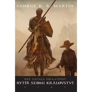 Rytíř Sedmi království. Než začala Hra o trůny - George R.R. Martin