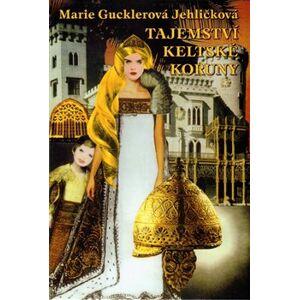 Tajemství keltské koruny - Marie Gucklerová Jehličková