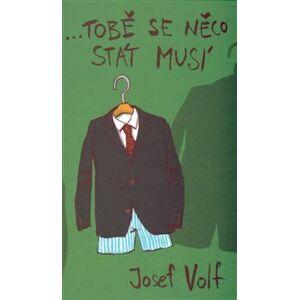 …tobě se něco stát musí - Josef Volf