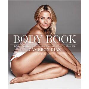 Body Book. Zákon hladu, vědomí vnitřní síly a jiné způsoby, jak milovat své tělo - Cameron Diaz