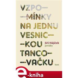 Vzpomínky na jednu vesnickou tancovačku - Jiří Hájíček e-kniha