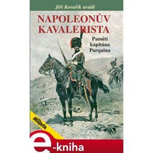Napoleonův kavalerista. Paměti kapitána Parquina - Jiří Kovářík e-kniha