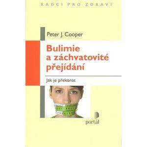 Bulimie a záchvatovité přejídání. Jak je překonat - Peter Cooper
