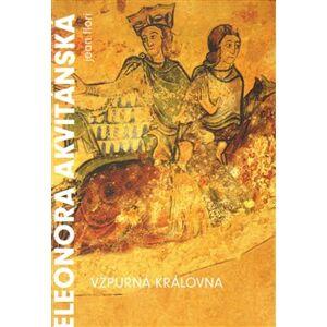 Eleonora Akvitánská. Vzpurná královna - Jean Flori
